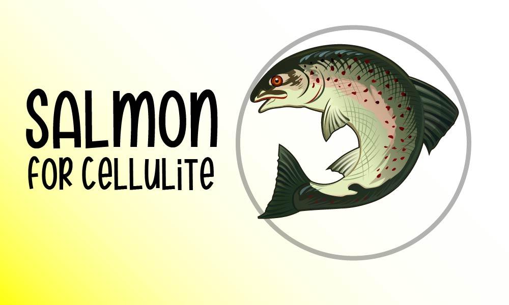 salmon to treat cellulite